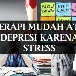 5 TERAPI MUDAH ATASI DEPRESI KARENA STRESS
